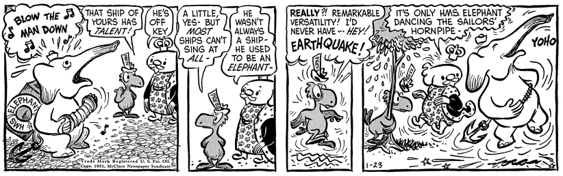 The January 23rd, 1951 daily strip. Mr. Elephant has agreed to swim to The Kingdom Next Door, serving as King Aroo's ship, the HMS ELEPHANT. As you can see, he's really getting into his role!