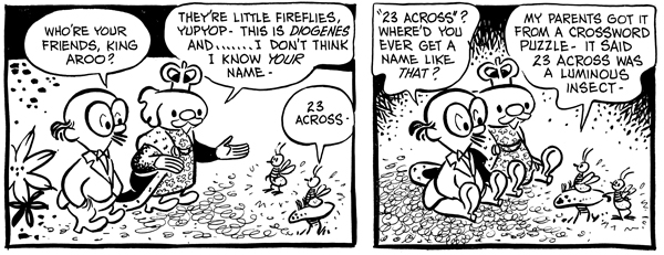 One of Dean Mullaney's favorites. Kent loves putting insects into his strips — in addition to Diogenes and 23-Across, the first KING AROO volume features Bradley the centipede and Rufus the flea!