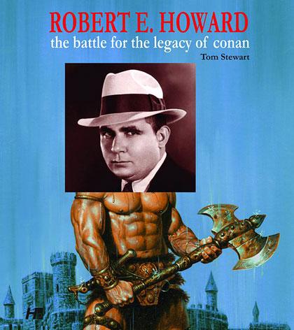 Robert E. Howard: The Battle For the Legacy of Conan