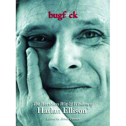 Bugf#ck: The Worthless Wit &amp; Wisdom of Harlan Ellison
