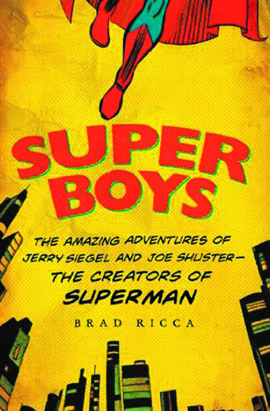Super Boys: The Amazing Adventures of Jerry Siegel & Joe Shuster