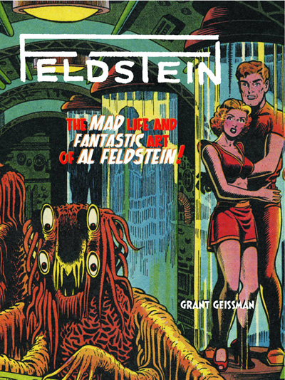 Feldstein: The Mad Life and Fantastic Art of Al Feldstein
