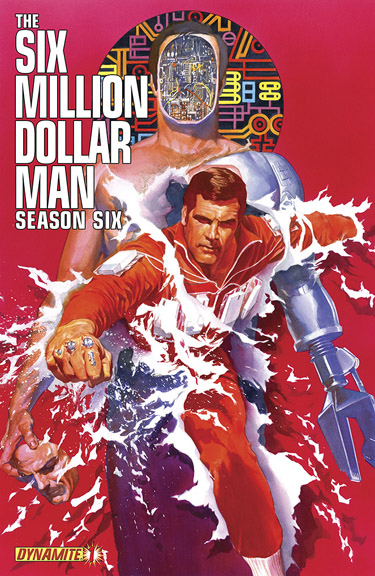 The Six Million Dollar Man: Season 6 cover by Alex Ross
