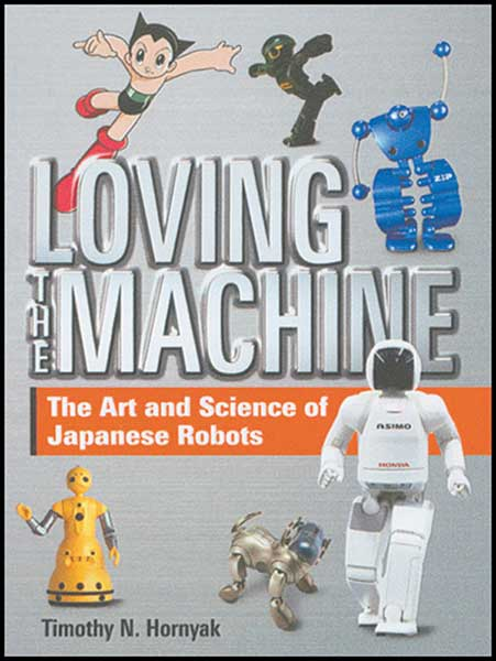 Image: Loving the Machine: Art & Science of Japaneses Robots HC  -