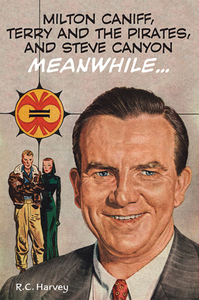 Image: Meanwhile: A Biography of Milton Caniff HC  - Fantagraphics Books