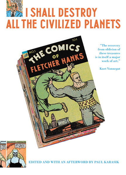 Image: I Shall Destroy All the Civilized Planets!: The Comics of Fletcher Hanks  (s - Fantagraphics Books