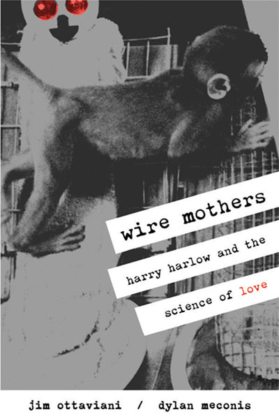 Image: Wire Mothers: Harry Harlow & the Science of Love SC  - G.T. Labs