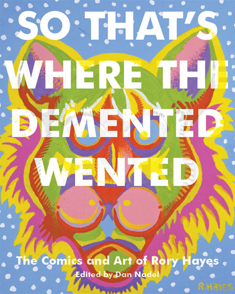 Image: Where the Demented Wented: The Art and Comics of Rory Hayes SC  - Fantagraphics Books