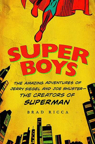 Super Boys: The Amazing Adventures of Jerry Siegel and Joe Shuster