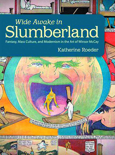 Wide Awake in Slumberland: Fantasy, Mass Culture, and Modernism in the Art of Winsor McCay
