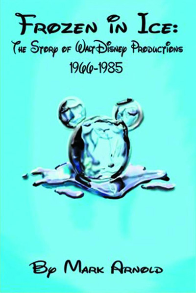 Frozen in Ice: The Story of Walt Disney Productions 1966-1985