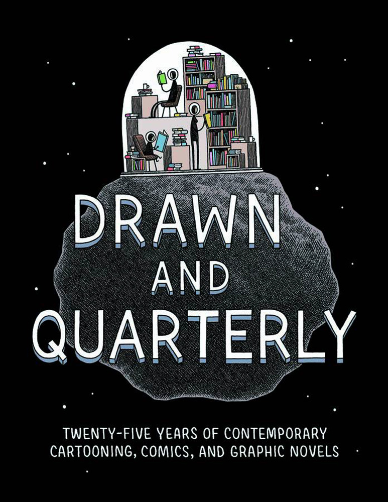 Drawn & Quarterly: Twenty-Five Years of Contemporary Cartoonings, Comics, and Graphic Novels