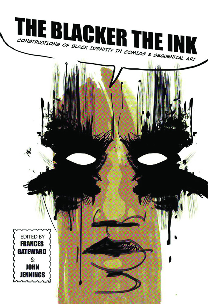 The Blacker The Ink: Constructions of Black Identity in Comics and Sequential Art