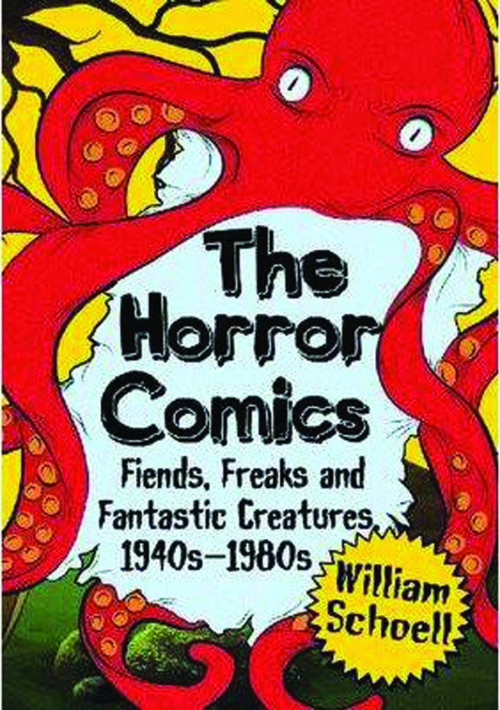 The Horror Comics: Fiends, Freaks, and Fantastic Creatures 1940s-1980s