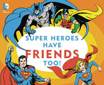 Image: DC Comics Super Heroes Board Book: Super Heroes Have Friends Too!  - Downtown Bookworks