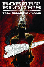 Image: Robert Bloch: That Hellbound Train SC  - IDW Publishing