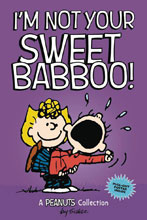 Image: Peanuts: I'm Not Your Sweet Babboo SC  - Amp! Comics For Kids