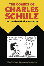 Image: Comics of Charles Schulz: Good Grief of Modern Life SC  - University Press of Mississipp