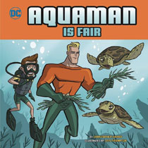 Image: Aquaman is Fair Picture Book  (Young Reader) - Capstone Press