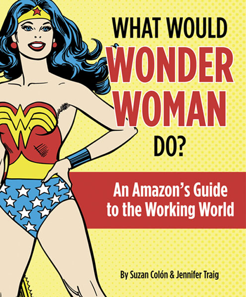 Image: What Would Wonder Woman Do?: Amazon's Guide to the Working World HC  -