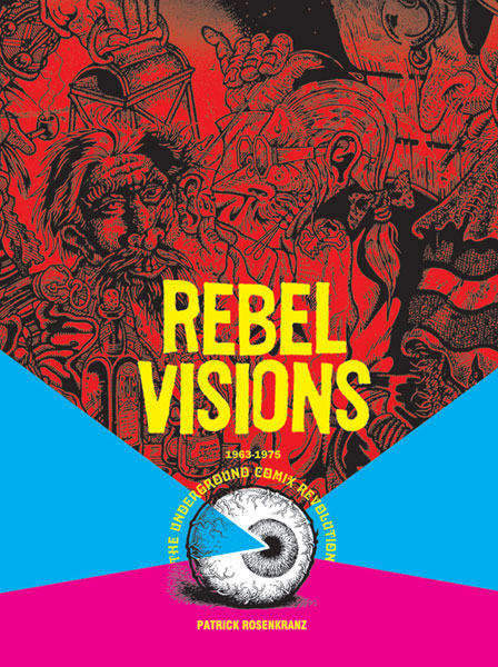 Image: Rebel Visions: The Underground Comix Revolution 1963-1975 SC  - Fantagraphics Books