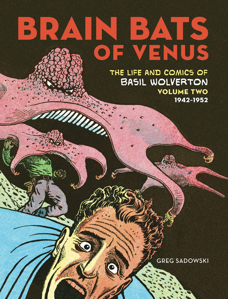 Image: Brain Bats of Venus: The Life and Comics of Basil Wolverton Vol. 02, 1942-1952 HC  - Fantagraphics Books