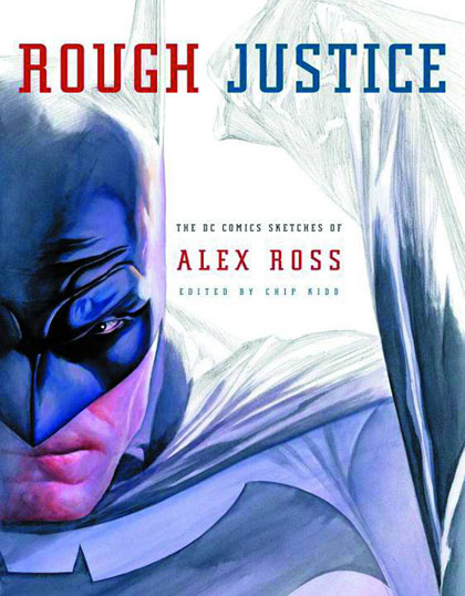 Image: Rough Justice: DC Comic Sketches of Alex Ross SC  - Pantheon Books