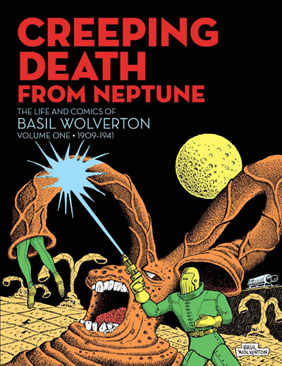Creeping Death From Neptune: Life and Comics of Basil Wolverton