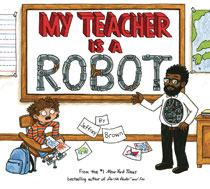 Image: My Teacher Is a Robot Picturebook  - Crown Books For Young Readers
