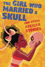 Image: Girl Who Married a Skull & Other African Stories GN  - Iron Circus Comics