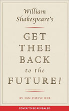 Image: William Shakespeare's Get Thee Back to the Future! SC  - Quirk Books