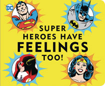 Image: DC Comics Board Book: Super Heroes Have Feelings Too  - Downtown Bookworks