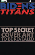 Image: Biden's Titans #1 (incentive 1:6 cover - Real News) - Keenspot Entertainment