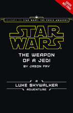 Image: Journey to Star Wars: The Force Awakens - Weapon of Jedi Novel  (Young Readers) - Disney Lucasfilm Press