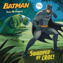 Image: DC Super Heroes Pictureback: Batman - Swamped by Croc  - Random House Books Young Reade