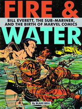 Image: Fire & Water: Bill Everett, Sub-Mariner and the Birth of Marvel HC  - Fantagraphics Books