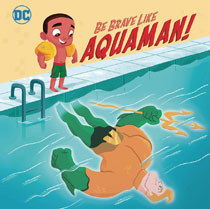 Image: DC Super Friends: Be Brave Like Aquaman SC  - Random House Books Young Reade