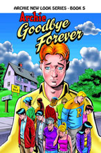 Image: Archie New Look Series Vol. 05: Goodbye Forever SC  - Archie Comic Publications