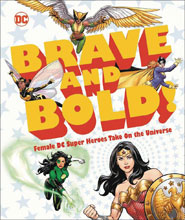 Image: Brave and Bold: Female DC Super Heroes Take on the Universe HC  - DK Publishing Co